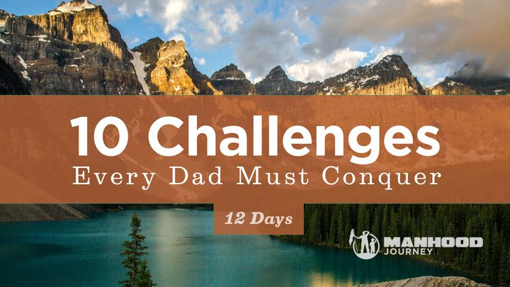 10 Challenges Every Dad Must Conquer