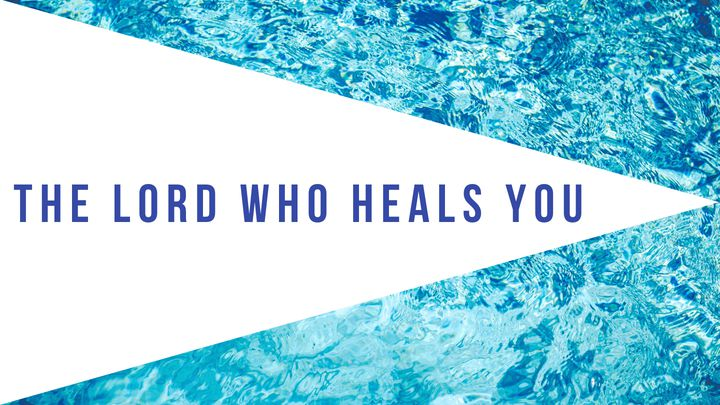 The Lord Who Heals You