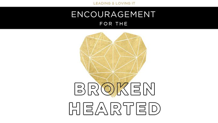 Encouragement For The Brokenhearted