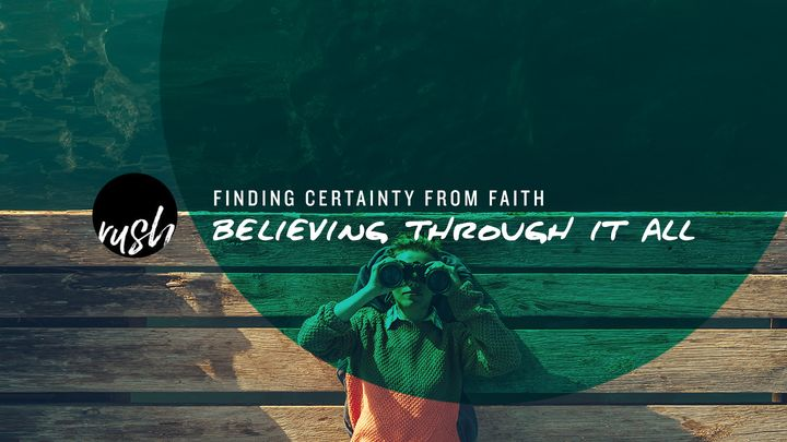 Finding Certainty From Faith // Believing Through It All