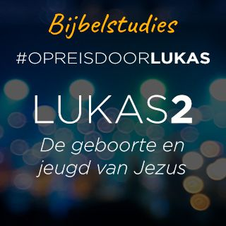 #OpreisdoorLukas - Lukas 2: geboorte en jeugd van Jezus