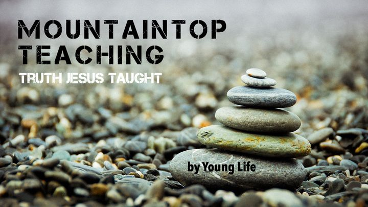 Mountaintop Teaching: Truth Jesus Taught