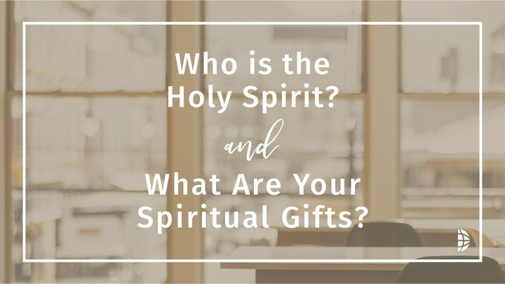 Who is the Holy Spirit? And What Are Your Spiritual Gifts?