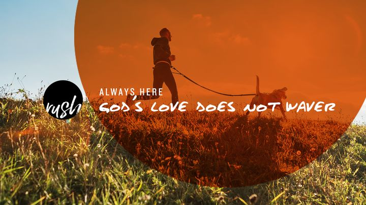 Always Here  // God's Love Does Not Waver