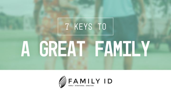 Family ID:  7 Keys To A Great Family