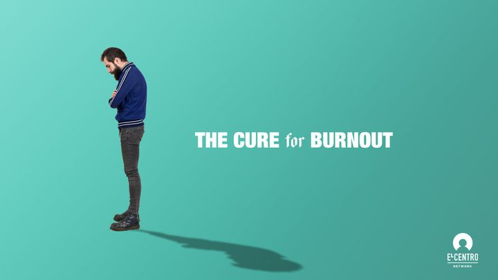 The Cure For Burnout