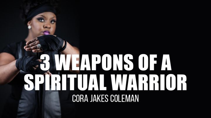 3 Weapons Of A Spiritual Warrior