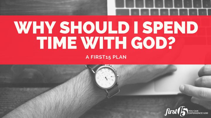Why Should I Spend Time With God?