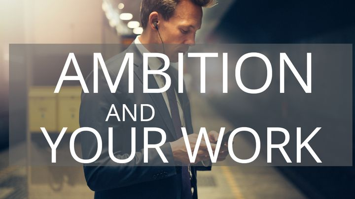 Ambition & Your Work