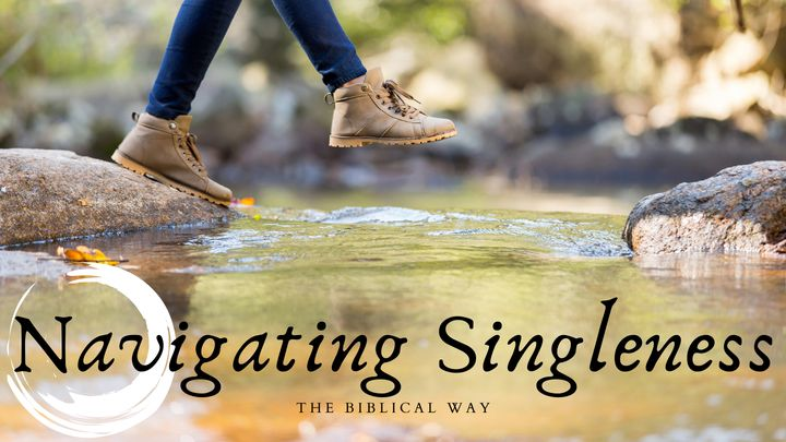 Navigating Singleness The Biblical Way