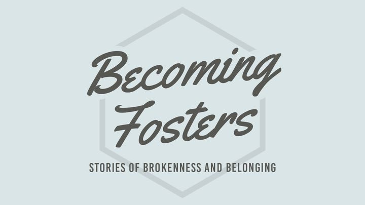 Becoming Fosters: Brokenness And Belonging