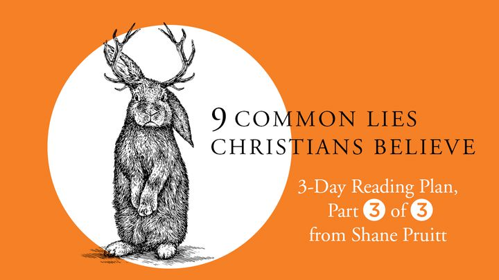 9 Common Lies Christians Believe: Part 3 Of 3