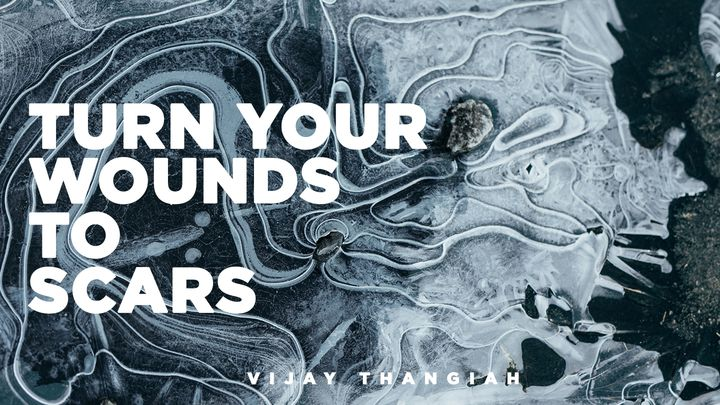 Turn Your Wounds Into Scars
