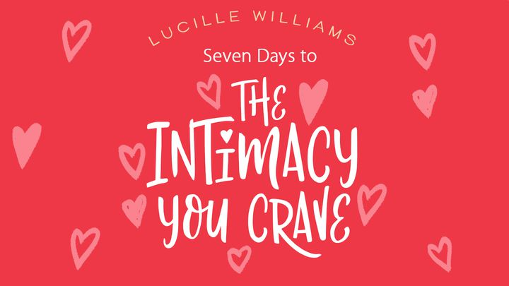 "Seven Days To ""The Intimacy You Crave"" Bible Plan"