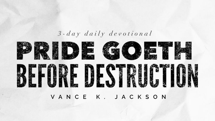 Pride Goeth Before Destruction