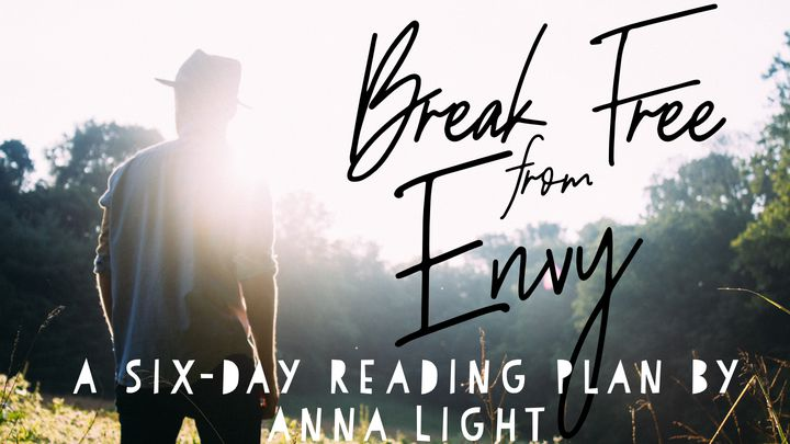 Break Free From Envy A Six-day Reading Plan By Anna Light