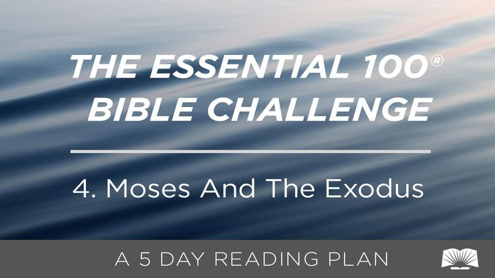 The Essential 100® Bible Challenge–4–Moses And The Exodus