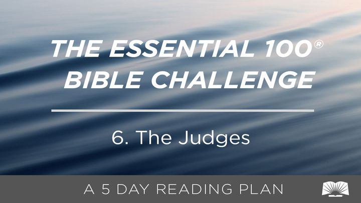 The Essential 100® Bible Challenge–6–The Judges