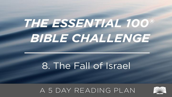 The Essential 100® Bible Challenge–8–The Fall Of Israel.
