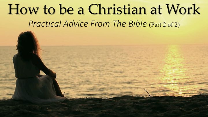 How To Be A Christian At Your Work – Part 2 Of 2