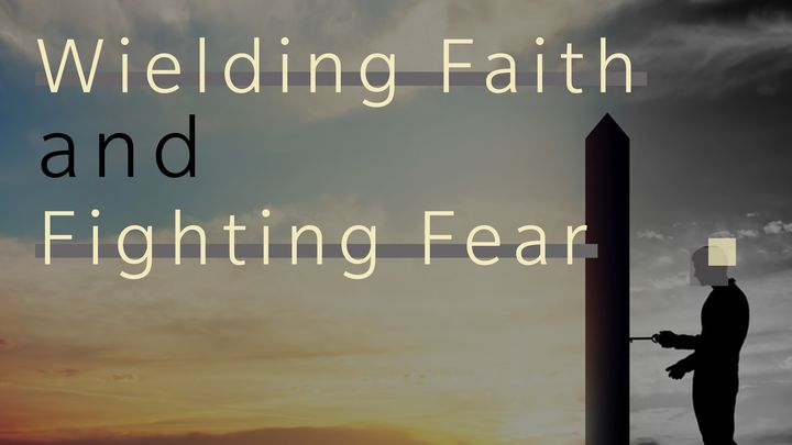Wielding Faith And Fighting Fear