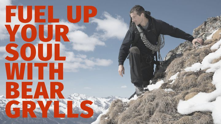 Fuel Up Your Soul with Bear Grylls