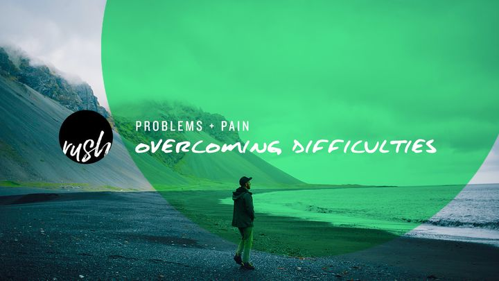 Problems And Pain // Overcoming Difficulties
