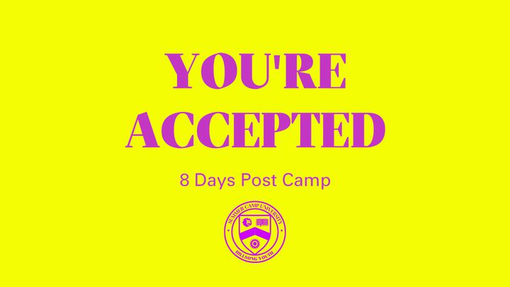 You're Accepted: 8 Days Post Camp