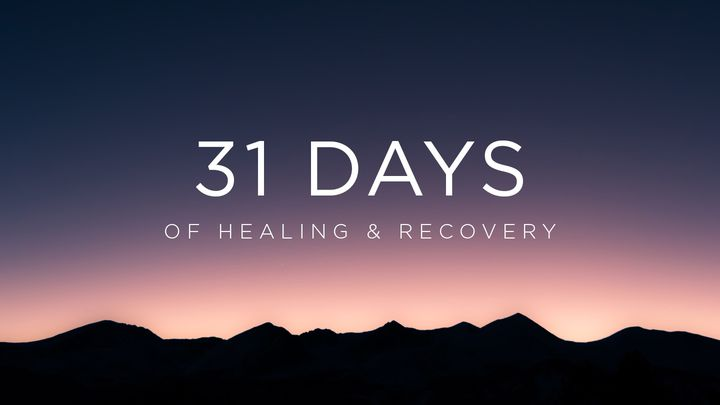 Thirty-One Days of Healing & Recovery