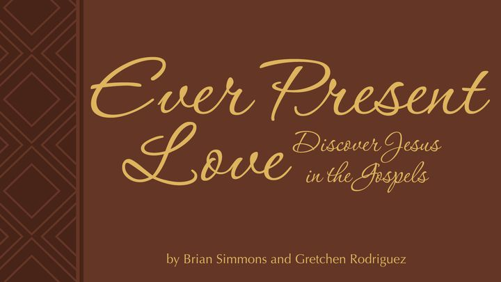 Ever Present Love - Discovering Jesus