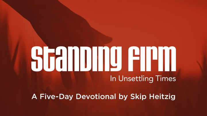 Standing Firm In Unsettling Times: A Five-Day Devotional By Skip Heitzig