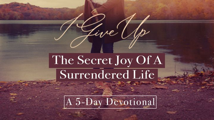 The Secret Joy Of A Surrendered Life