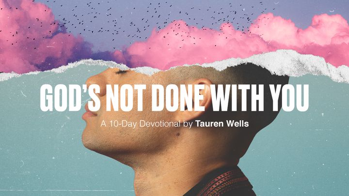 God's Not Done With You - A 10-Day Devotional By Tauren Wells