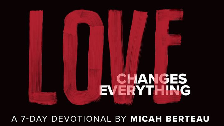 Love Changes Everything By Micah Berteau