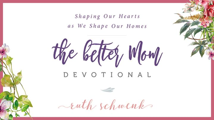 3 Days To A Realistic Home With The Better Mom Devotional