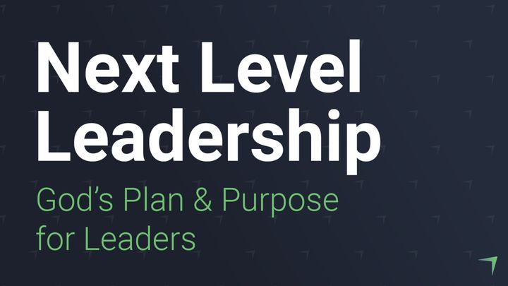 Next Level Leadership: God's Plan And Purpose For You