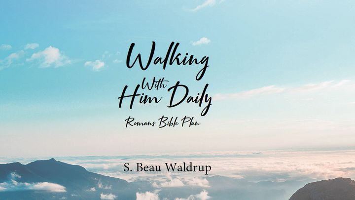 Walking With Him Daily Romans Bible Plan