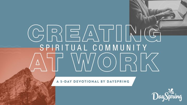 Creating Spiritual Community At Work