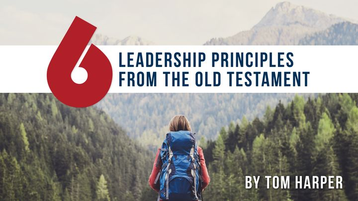 6 Leadership Principles From The Old Testament