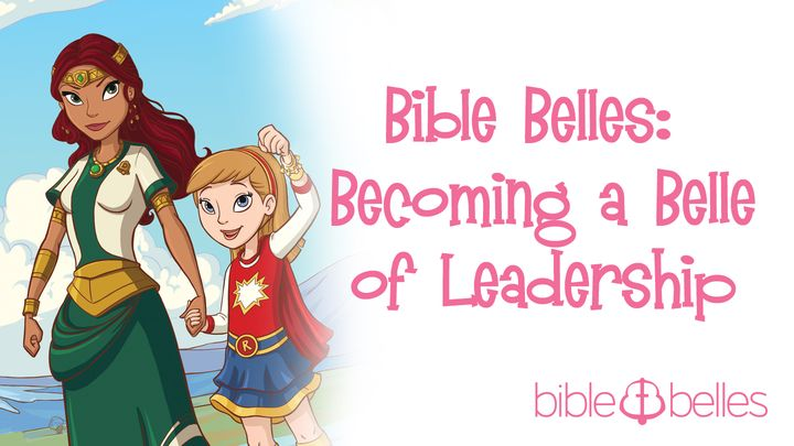 Bible Belles: Becoming A Belle Of Leadership