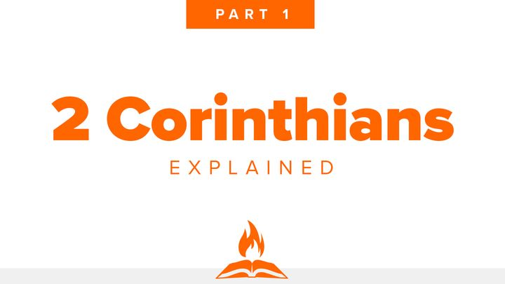2 Corinthians Explained #1 | The Heart of Ministry