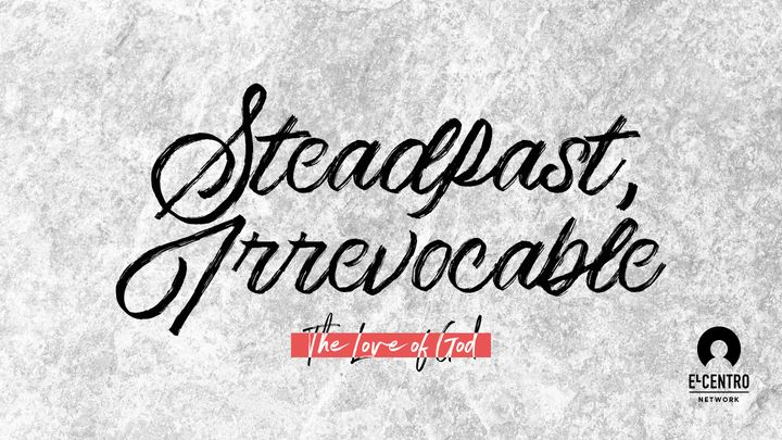 [The Love Of God] Steadfast, Irrevocable