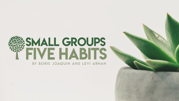 Small Groups. Five Habits