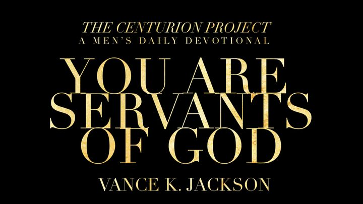 You Are Servants Of God
