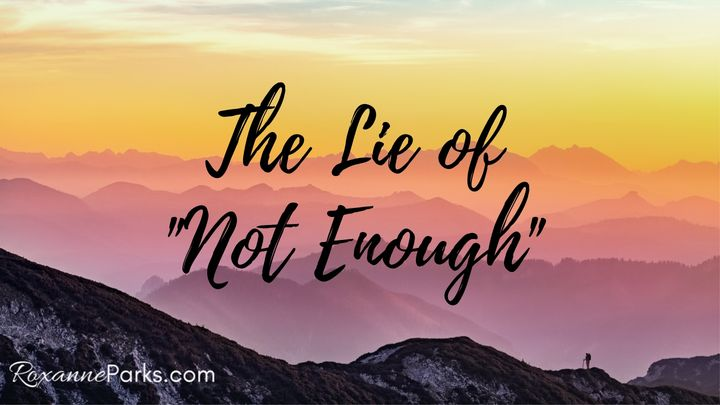 "The Lie Of ""Not Enough"""
