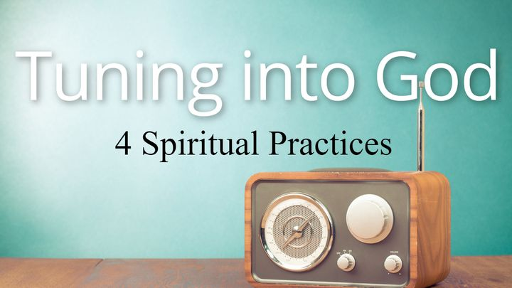 Tuning Into God: 4 Spiritual Practices