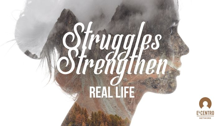 [Real Life] Struggles Strengthen