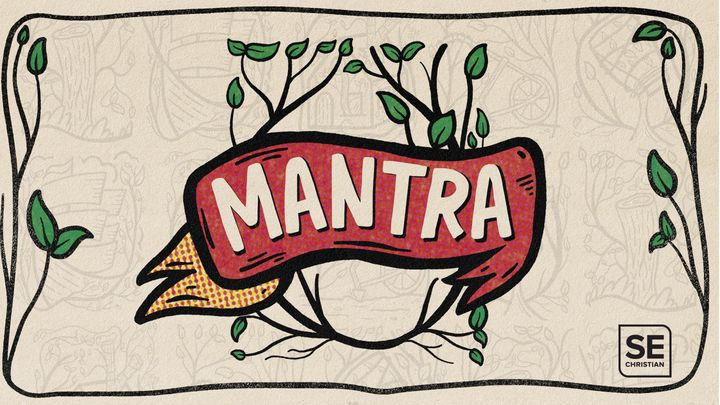 Mantra - Five metaphors for how to live a Gospel life
