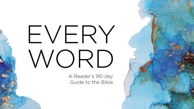 Every Word, a Reader's 90-Day Guide to the Bible