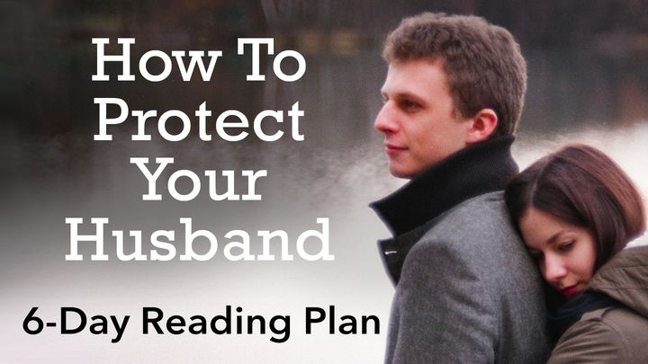 How To Protect Your Husband